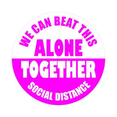 we can beat this alone together social distance magenta bright sticker