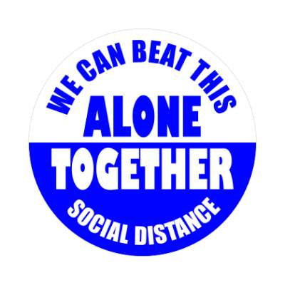 we can beat this alone together social distance medium blue sticker