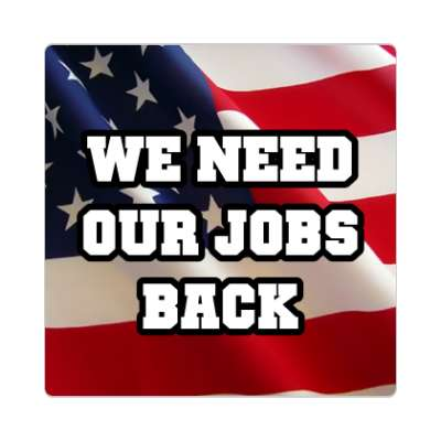 we need our jobs back waving american flag sticker