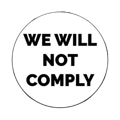 we will not comply bold white magnet