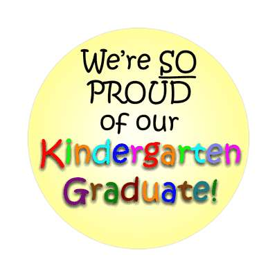 were so proud of our kindergarten graduate rainbow sticker
