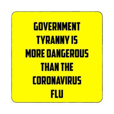 yellow government tyranny is more dangerous than the coronavirus flu magnet