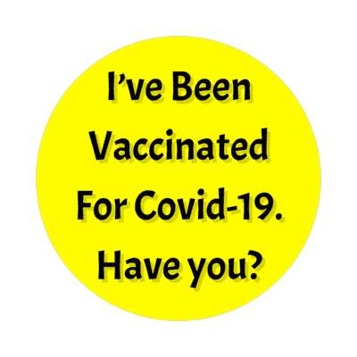 yellow ive been vaccinated for covid 19 have you stickers, magnet