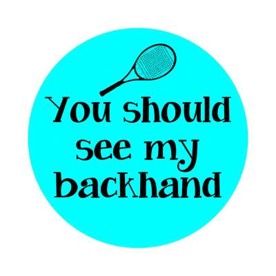you should see my backhand racket tennis sticker